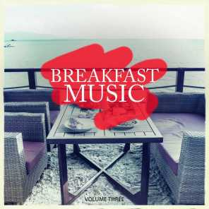 Breakfast Music, Vol. 3 (Wonderful Calm & Relaxing Lounge Tunes For Restaurant, Bar And Cafe)