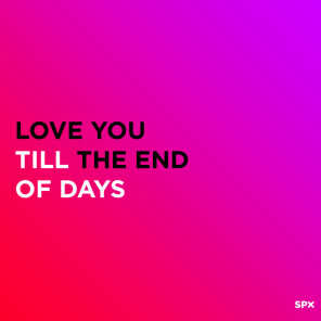 Love You Till The End Of Days