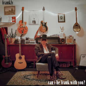 Can I Be Frank With You?