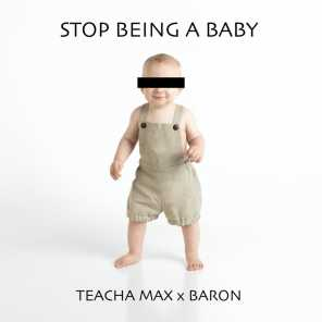 STOP BEING A BABY (feat. DE BARON)