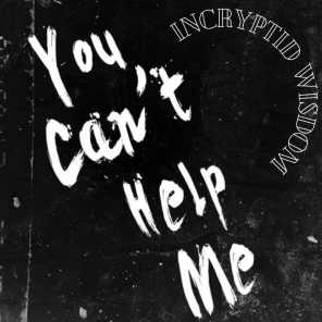 You Can't Help Me
