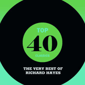 Top 40 Classics - The Very Best of Richard Hayes