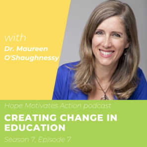 S07   E07 Creating Change in Education with Dr. Maureen O'Shaughnessy