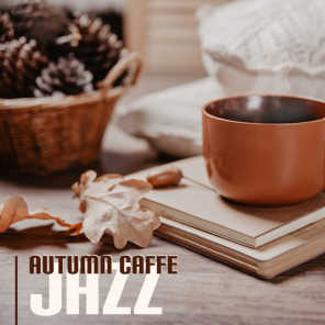 Autumn Caffe Jazz - Reading Jazz Lounge Background Music, Cozy Home, Relaxing Smooth Jazz to Work, Study, Relax and Positive Mood