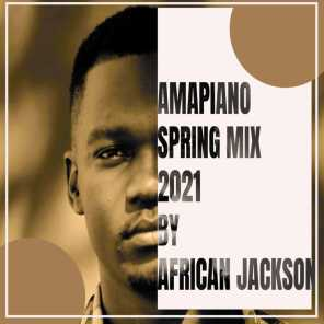 SPRING AMAPIANO MIX 2021 BY AFRICAN JACKSON