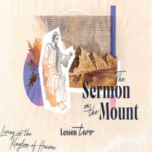 The Sermon on the Mount: Living in the Kingdom of Heaven --- Lesson #2