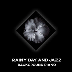 Rainy Day and Jazz Background Piano Music: Relaxing Atmosphere