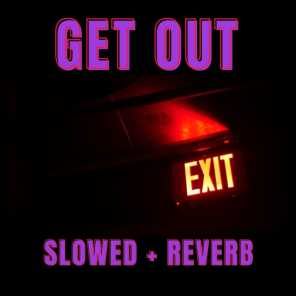 Get Out (Slowed and Reverb)