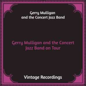 Gerry Mulligan and the Concert Jazz Band on Tour (Hq Remastered)