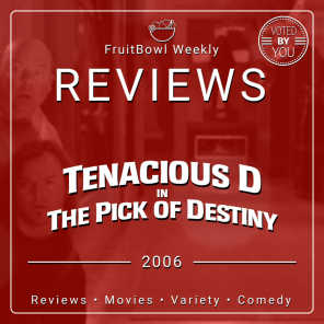FAV VOTED | FruitBowl Weekly - S02 E28 - Tenacious D in the Pick of Destiny (2006)