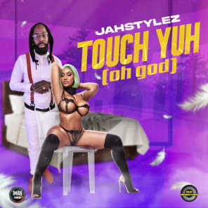 Touch Yuh (Oh God)