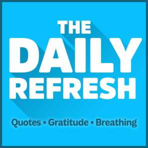 1255: The Daily Refresh | Quotes - Gratitude - Guided Breathing