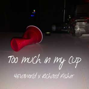 Too Much In My Cup (feat. Richard Fisher)