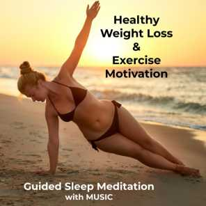 Weight Loss & Exercise Motivation (Guided Sleep Meditation with Music)