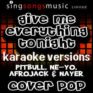 Give Me Everything Tonight (Originally Performed By Pitbull, Ne-Yo, Afrojack & Nayer) [Karaoke Versions]