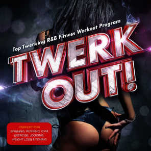 Twerk Out ! - Top Twerking R&B Fitness Workout Program - Perfect for Spinning, Running, Gym, Exercise, Jogging, Weight Loss & Toning