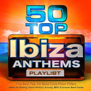 50 Top Ibiza Anthems Playlist - The Best Top 50 Ibiza Club Floor Fillers - Perfect for Partying, Dance Workout, Running, Bbq's & Summer Beach Parties