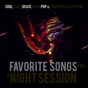 Favorite Songs for a Night Session. Soul, Soft, Disco, Rock, Pop & Love Music Selection