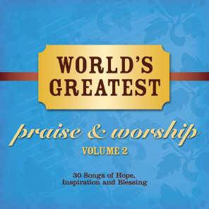 World's Greatest Praise And Worship Songs Vol. 2