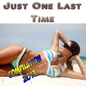 Just One Last Time (Compilation 2013)