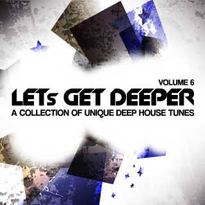 Let's Get Deeper, Vol. 6 (A Collection of Unique Deep House Tunes)