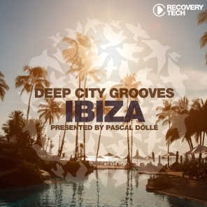 Deep City Grooves Ibiza (Presented by Pascal Dollé)