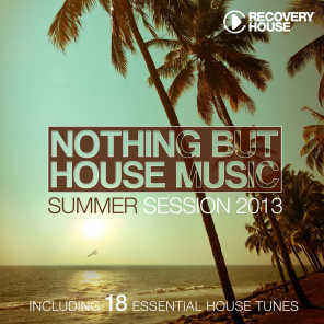 Nothing But House Music - Summer Session 2013