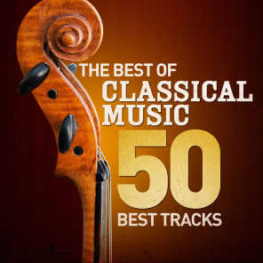 The Best of Classical Music - 50 Best Tracks (Remastered)