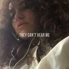They Can't Hear Me