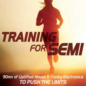 Training for Semi - 90mn of Uplifted House & Funky Electronica to Push the Limits