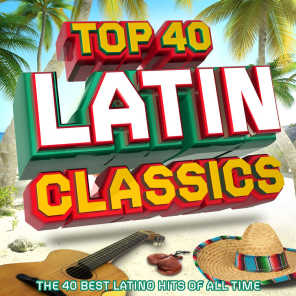 Top 40 Latin - The 40 Best Latin Hits of All Time