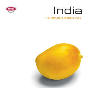 Petrol Presents The Greatest Songs Ever: India