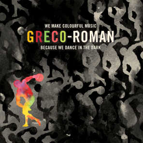 Greco-Roman - We Make Colourful Music Because We Dance In The Dark