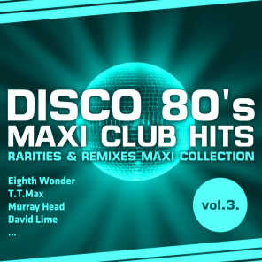 Disco 80's Maxi Club Hits, Vol. 3 (Remixes & Rarities)