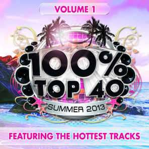 100% Top 40 Summer 2013, Vol. 1 (Featuring the Hottest Tracks)