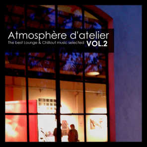 Atmosphère d'Atelier, Vol. 2: The Best Lounge & Chillout Music Selected