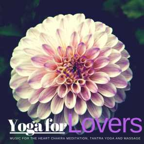 Yoga For Lovers - Music For The Heart Chakra Meditation, Tantra Yoga And Massage
