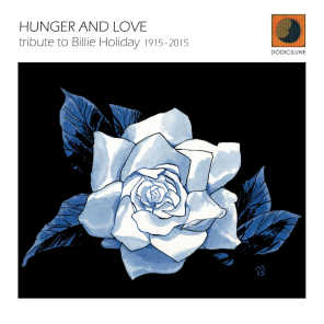 Hunger and Love (Tribute to Billie Holiday 1915 - 2015)