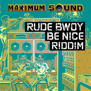 Rude Bwoy Be Nice Riddim
