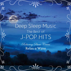 Deep Sleep Music - The Best of J-Pop Hits: Relaxing Piano Covers