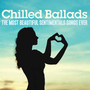 Chilled Ballads (The Most Beautiful Sentimental Songs Ever)