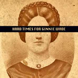 Hard Times for Ginnie Wade