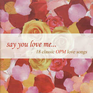 Say You Love Me (18 Classic Opm Love Songs)