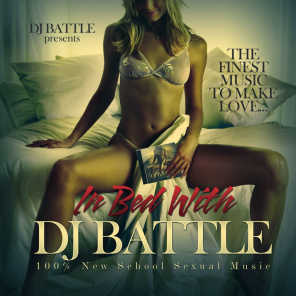 In Bed With DJ Battle (100% New School Sexual Music / The Finest Music to Make Love)
