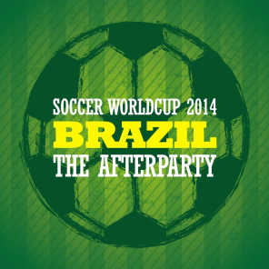 Soccer Worldcup 2014 Brazil - The Afterparty