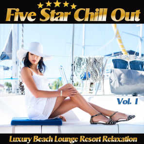 Five Star Chill Out, Vol. 1 (Luxury Beach Lounge Resort Relaxation)