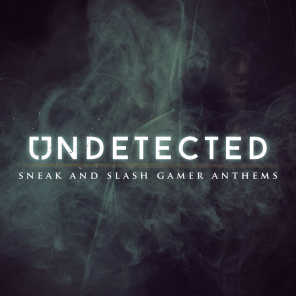 Undetected (Sneak and Slash Gamer Anthems)