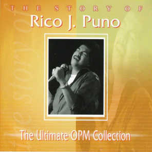 The Story Of: Rico J. Puno (The Ultimate OPM Collection)