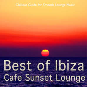 Best of Ibiza Cafe Sunset Lounge, Vol. 1 (Chillout Guide for Smooth Lounge Music)