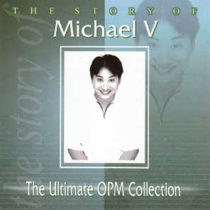 The Story Of: Michael V (The Ultimate OPM Collection)